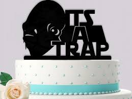 wars wedding cake topper its a trap png 800 600