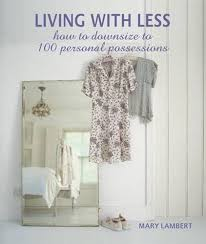 how to downsize living with less how to downsize to 100 personal possessions by