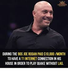 Joe Rogan Meme - bcaming during the 9os joe rogan paid 10000 month to have a t1