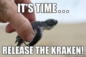 Release The Kraken Meme - it s time release the kraken annoyed turtle quickmeme