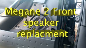 renault megane 2 manuals front speaker replacement youtube
