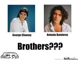 Banderas Meme - george cloney antonio banderas brothers by derrek81 meme center