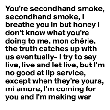 i breathe you in with smoke in the backyard lights you re secondhand smoke secondhand smoke i breathe you in but