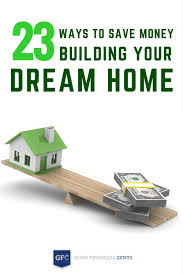 23 ways to save money building your dream home good financial cents