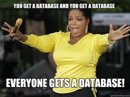 Meme Data Base - you get a database and you get a database everyone gets a database