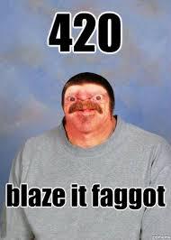 420 Blaze It Meme - doofie 420 blaze it faggot weknowmemes