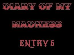 entry 6 diary of my madness youtube