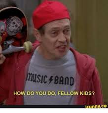 Band Kid Meme - usic band how do you do fellow kids funny how do you do fellow