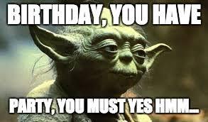 Star Wars Birthday Memes - image tagged in star wars yoda birthday memes imgflip