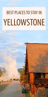 best places to visit for thanksgiving best places to stay in and near yellowstone national park