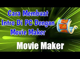 membuat intro video dengan movie maker cara membuat intro di movie maker pc youtube
