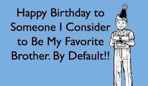 Funny Birthday Memes For Brother - nice funny birthday memes for brother funny happy birthday brother
