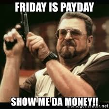 Me On Payday Meme - friday is payday show me da money am i the only one around