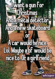 Metal Detector Meme - want a gun for christmas and a metal detector and a new skateboard