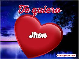 imagenes que digan te amo jhon te quiero jhon imágenes tarjetas postales con nombres feliz