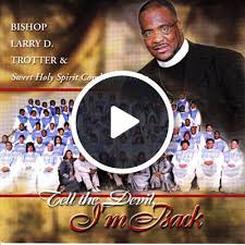 my worship is for real bishop larry trotter u0026 sweet holy spirit