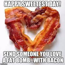 Sweetest Day Meme - bacon imgflip
