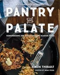simon cuisine pantry and palate remembering and rediscovering acadian food book