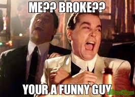 Broke Meme - me broke your a funny guy meme ray liota 78029 memeshappen