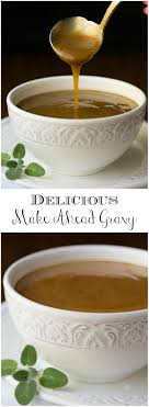 delicious make ahead gravy the café sucre farine