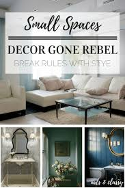 small spaces decor gone rebel break some rules with style arts