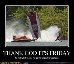 Thank God Its Friday Memes - thank god it s friday very demotivational demotivational posters