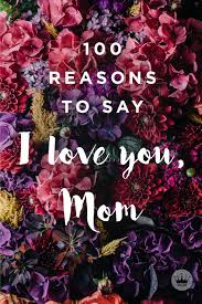 100 reasons to say i love you mom i love you mom love you mom