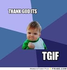 Thank God Its Friday Memes - ct fra bz ol fz sw i49 5 8 13 frabz thank god its