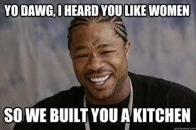Kitchen Memes - xzibit meme memes quickmeme