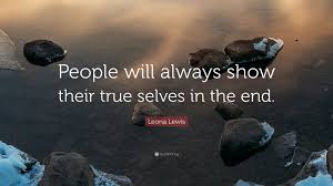 True Selves - leona lewis quote u201cpeople will always show their true selves in