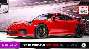 new porsche 911 gt3 2018 new porsche 911 gt3 4 0 live premiere 2017 geneva motor