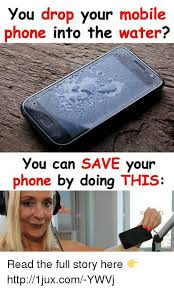 Drop Phone Meme - you drop your mobile phone into the water you can save your phone