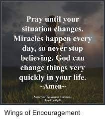 Encouragement Memes - pray until your situation changes miracles happen every day so