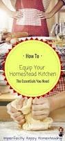 Homestead Kitchen To Equip Your Homestead Kitchen The Essentials You Need