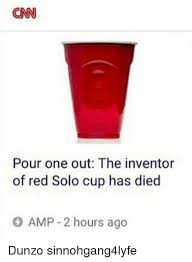 Red Solo Cup Meme - cnn pour one out the inventor of red solo cup has died o 2