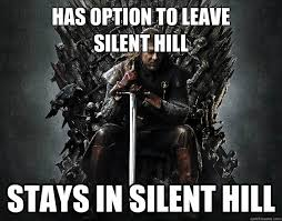 Silent Hill Meme - has option to leave silent hill stays in silent hill stupid ned