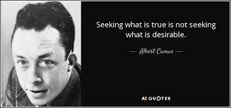Seeking Not Albert Camus Quote Seeking What Is True Is Not Seeking What Is