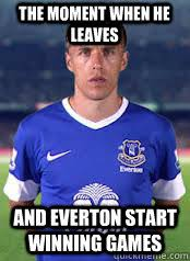 Funny Everton Memes - the moment when he leaves and everton start winning games phil