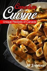 cuisine canada canadian cuisine a cookbook of authentic recipes of canada