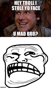 U Mad Meme Face - han solo steals the troll face imgflip