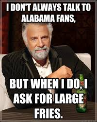 Ask Meme - don t always talk to alabama fans but when i do i ask for large