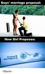 Meme Wedding Proposal - guys marriage proposal how girl proposes pregnant not pregnane