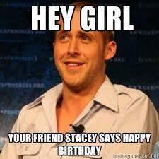 Happy Birthday Meme Ryan Gosling - happy birthday teacher meme mne vse pohuj