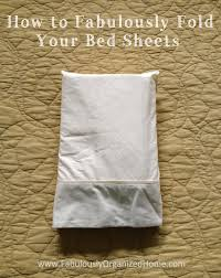 Folding Bed Sheets How To Fold Bed Sheets Into A Pillowcase Fabulously Organized