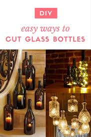 how to cut glass diy easy ways to cut glass bottles recyclart