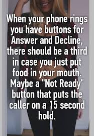 Answer Your Phone Meme - when your phone rings you have buttons for answer and decline there