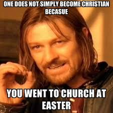 Christian Easter Memes - one does not simply become christian becasue you went to church at