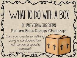 Challenge What To Do What To Do With A Box Picture Book Engineering Design Challenge