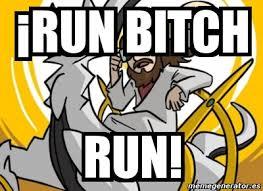 Run Bitch Run Meme - meme personalizado run bitch run 2641977