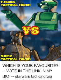 Droid Meme - t series tactical droid super tactical droid which is your favourite